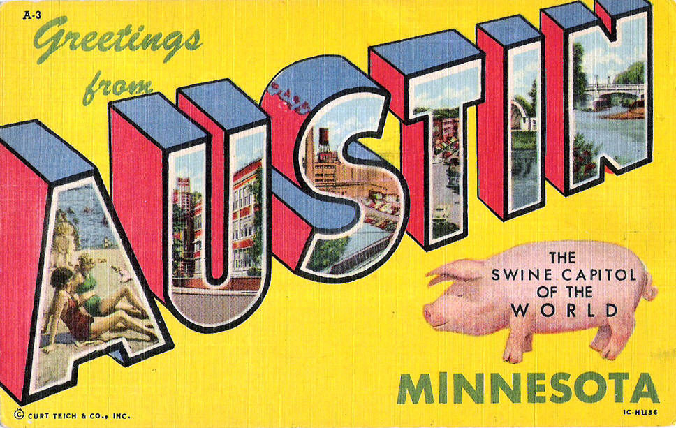 Greetings from Austin, Mn Swine Capital of the World